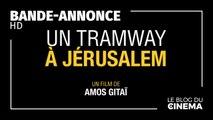 UN TRAMWAY À JERUSALEM : bande-annonce [HD]