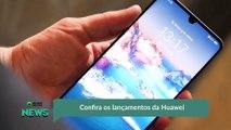 Confira os lançamentos da Huawei