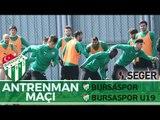 Antrenman Maçı: Bursaspor - Bursaspor U19 2. Yarı