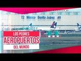 Los peores aeropuertos del mundo | Noticias con Zea