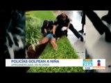 Policías agarran a golpes a niña | Noticias con Francisco Zea