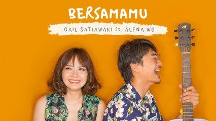Gail Satiawaki Ft. Alena Wu - Bersamamu