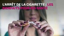 Quels sont tous les bienfaits de l'arrêt de la cigarette ?
