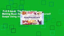 Full E-book  The Natural Soap Making Book for Beginners: Do-It-Yourself Soaps Using All-Natural