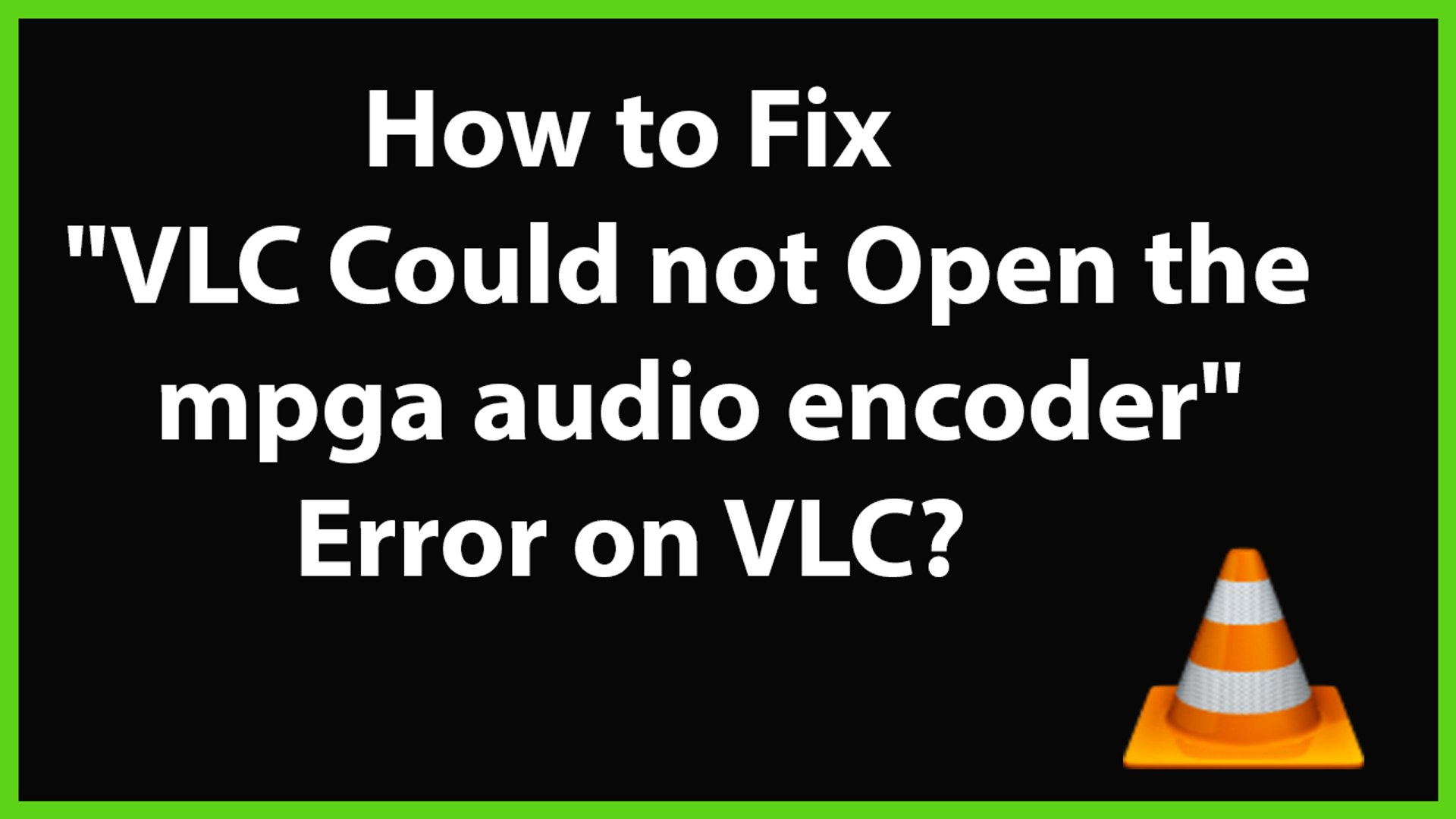 How to Fix VLC Could not Open the mpga audio encoder Error on VLC?