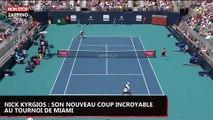 Nick Kyrgios : son nouveau coup incroyable au tournoi de Miami (vidéo)