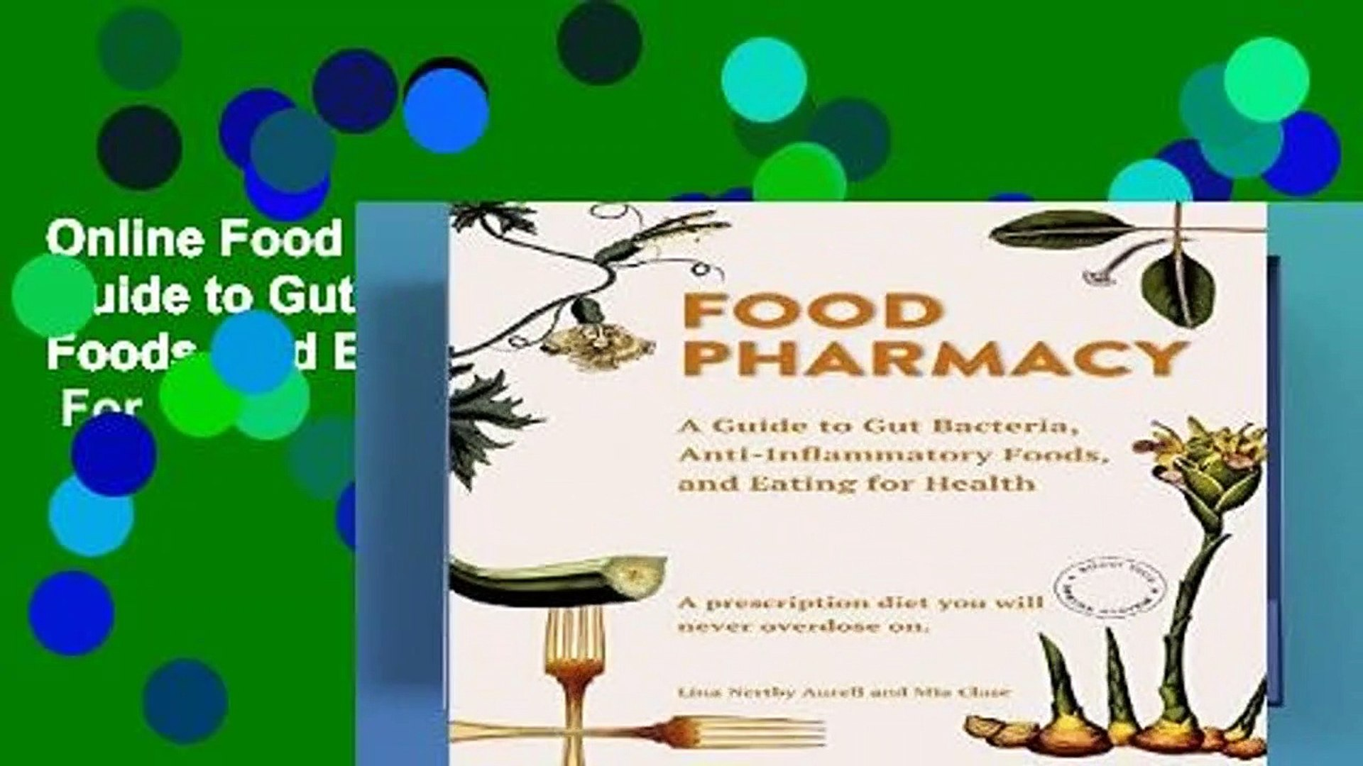 Online Food Pharmacy: A Guide to Gut Bacteria, Anti-Inflammatory Foods, and Eating for Health  For