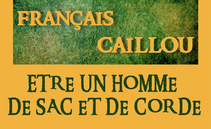 Français caillou / Définition du jour :  Être un Homme de sac et de corde