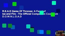 R.E.A.D Game Of Thrones: A Feast of Ice and Fire - The Official Companion Cookbook D.O.W.N.L.O.A.D