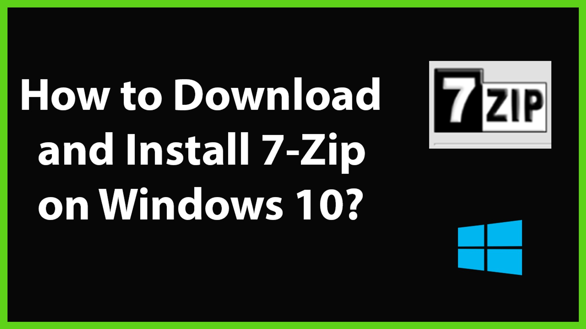How to Download and Install 7-Zip on Windows 10?