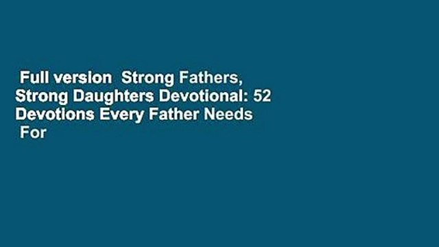 Full version  Strong Fathers, Strong Daughters Devotional: 52 Devotions Every Father Needs  For