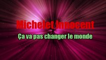 Beautiful French Music: Michelet Innocent beautiful French Old Songs - Ca ne va pas changer le monde