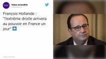 «L'extrême droite arrivera au pouvoir en France un jour», assure François Hollande