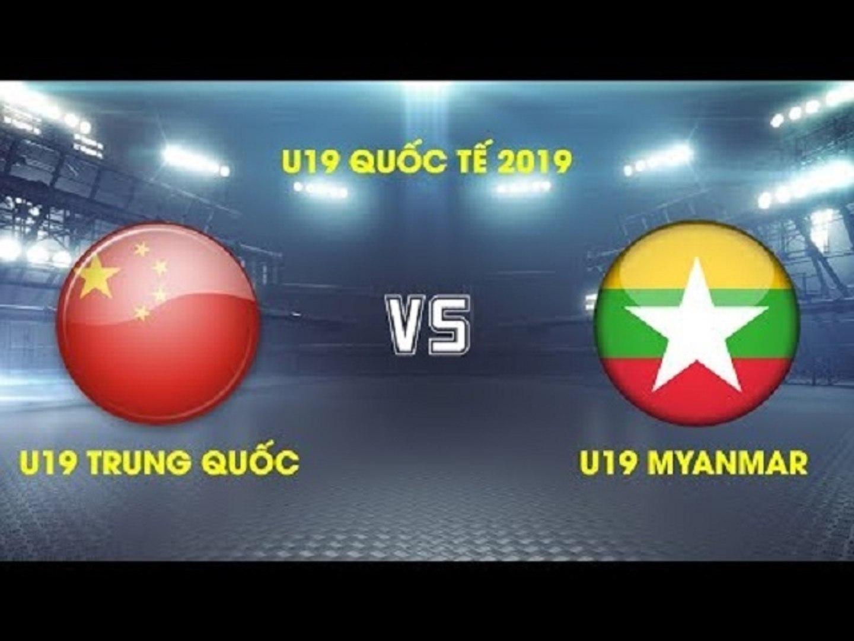 TRỰC TIẾP   U19 Trung Quốc vs U19 Myanmar   Giải VĐ U19 Quốc tế 2019 VFF Channel
