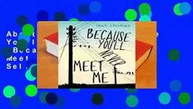 About For Books  Because Youll Never Meet Me (Because Youll Never Meet Me, #1)  Best Sellers