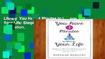 Library  You Have 4 Minutes to Change Your Life: Simple 4-Minute Meditations for Inspiration,