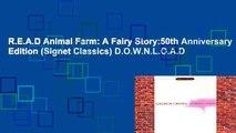 R.E.A.D Animal Farm: A Fairy Story:50th Anniversary Edition (Signet Classics) D.O.W.N.L.O.A.D