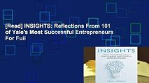 [Read] INSIGHTS: Reflections From 101 of Yale's Most Successful Entrepreneurs  For Full