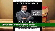 About For Books  Retire Once Retire Well: Life's Too Short to Retire Twice! Complete