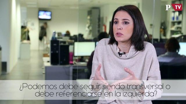 Irene Montero - ¿Podemos debe seguir siendo transversal o debe referenciarse en la izquierda?