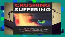 Full version  CRUSHING SUFFERING: 12 Ultimate Secrets of DEFEATING Stress, Anxiety, Agony,
