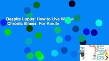 Despite Lupus: How to Live Well with a Chronic Illness  For Kindle