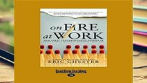 [Read] On Fire at Work: How Great Companies Ignite Passion in Their People Without Burning Them