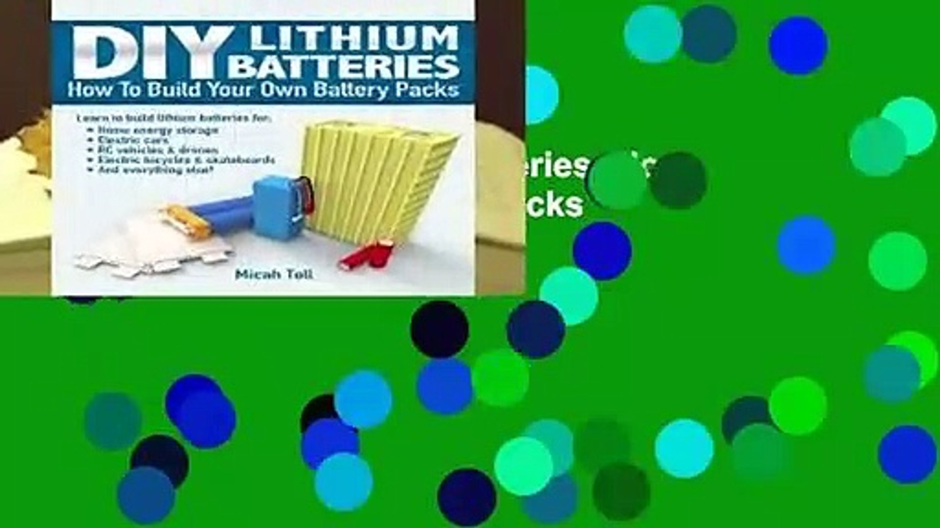 Full E-book DIY Lithium Batteries: How to Build Your Own Battery Packs  For Full