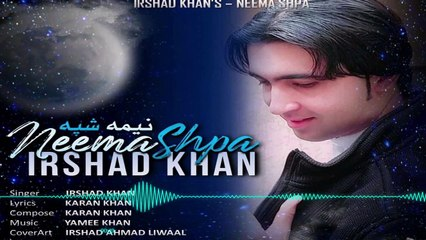 Karan Khan Presents: Irshad Khan - Neema Shpa (Official) - Badraga Audio