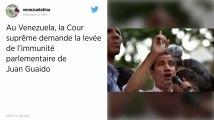 Venezuela. La Cour suprême demande la levée de l'immunité parlementaire de Guaido