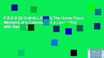 F.R.E.E [D.O.W.N.L.O.A.D] The Home Place: Memoirs of a Colored Man s Love Affair with Nature by J.
