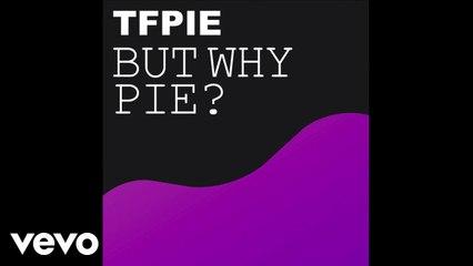 TFPie - But Why Pie? (Audio)