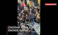 Üsküdar seçim kurulu önünde kavga çıktı, polis müdahale etti