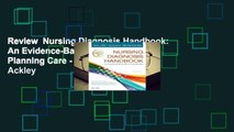 Review  Nursing Diagnosis Handbook: An Evidence-Based Guide to Planning Care - Betty J. Ackley