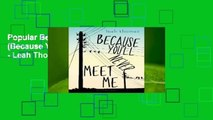 Popular Because Youll Never Meet Me (Because Youll Never Meet Me, #1) - Leah Thomas