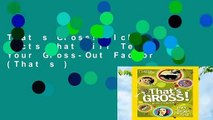 That s Gross!  Icky Facts That Will Test Your Gross-Out Factor (That s )