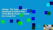 Library  The Type 2 Diabetic Cookbook & Action Plan: A Three-Month Kickstart Guide for Living Well