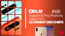 ORLM-329:Huawei P30 Pro, iPhone Xs, Galaxy S10+, le combat des chefs!
