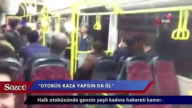 Halk otobüsünde gencin yaşlı kadına hakareti kamerada
