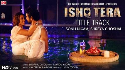 Ishq Tera Title Song | Sonu Nigam, Shreya Ghoshal | Hrishitaa Bhatt, Mohit Madaan