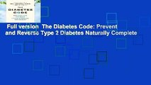 Full version  The Diabetes Code: Prevent and Reverse Type 2 Diabetes Naturally Complete