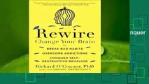 Best product  Rewire: Change Your Brain to Break Bad Habits, Overcome Addictions, Conquer