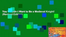 You Wouldn t Want to Be a Medieval Knight! (Revised Edition)