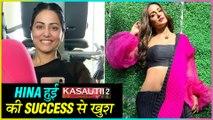 Hina Khan SUPER HAPPY On Kasautii Zindagii Kay Being No. 1 Show