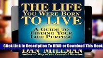 [Read] The Life You Were Born to Live: A Guide to Finding Your Life Purpose  For Kindle