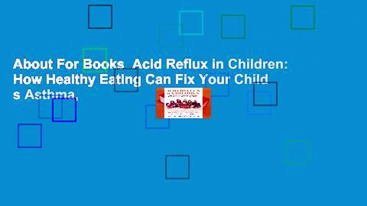 About For Books  Acid Reflux in Children: How Healthy Eating Can Fix Your Child s Asthma,
