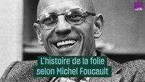 Histoire de la folie, selon Michel Foucault