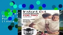 Instant Pot For Two Cookbook: Delicious, Simple and Quick Instant Pot Recipes For Two (Instant