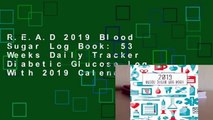 R.E.A.D 2019 Blood Sugar Log Book: 53 Weeks Daily Tracker Diabetic Glucose Log With 2019 Calendar