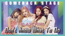 [ComeBack Stage] BLACKPINK - Don't Know What To Do,  블랙핑크 - Don't Know What To Do Show Music core 20190406